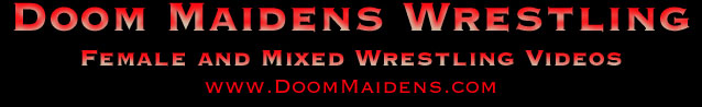 Doom Maidens Female and Mixed Wrestling Videos: Doom Maidens Wrestling, the home of excellent collection of Female and Mixed Wrestling Action
